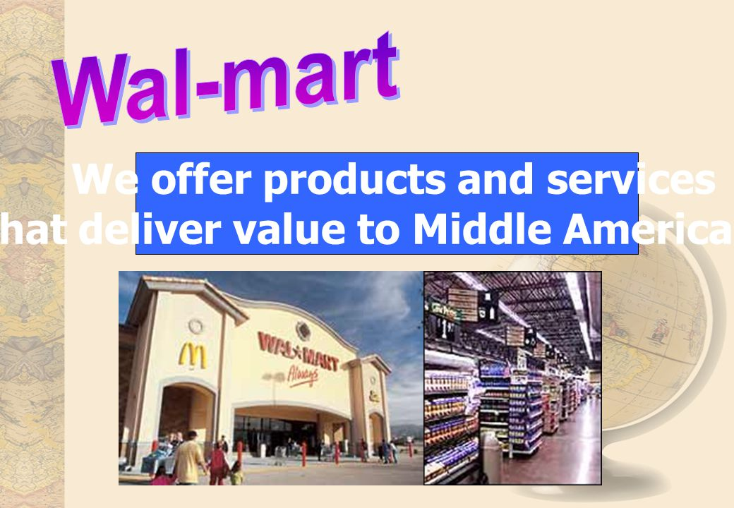 We offer products and services that deliver value to Middle Americans.