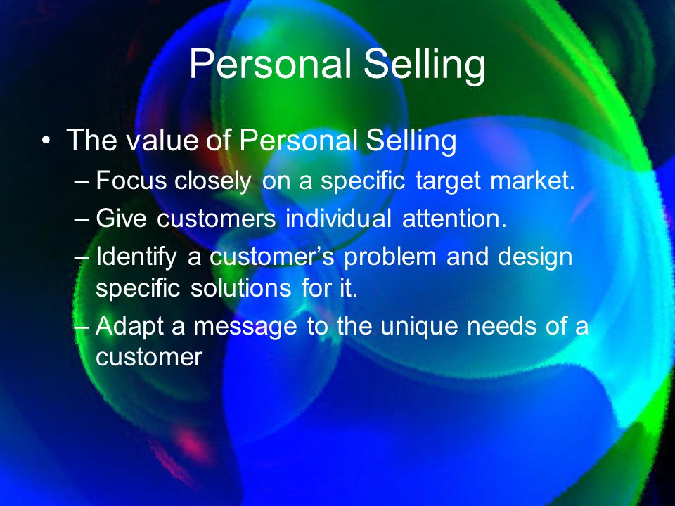 Personal Selling The value of Personal Selling