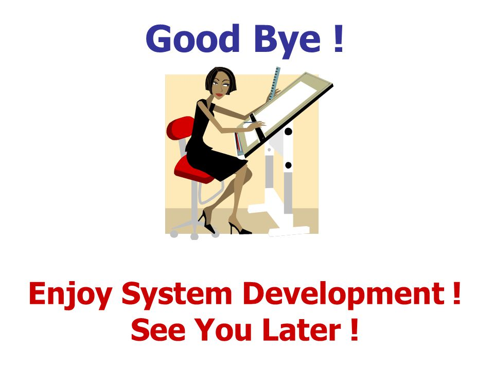 Enjoy System Development ! See You Later !