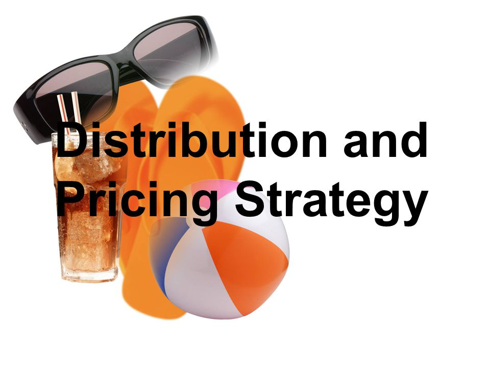 Distribution and Pricing Strategy