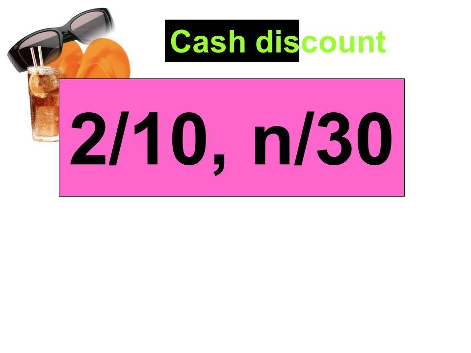 Cash discount 2/10, n/30