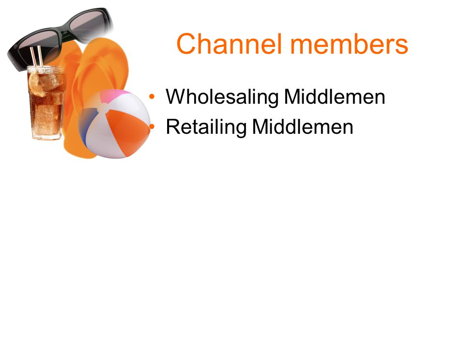 Channel members Wholesaling Middlemen Retailing Middlemen