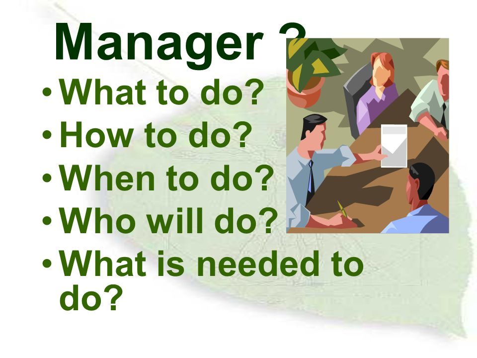 Manager What to do How to do When to do Who will do