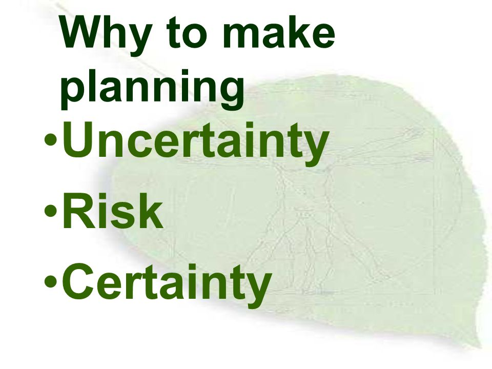 Why to make planning Uncertainty Risk Certainty