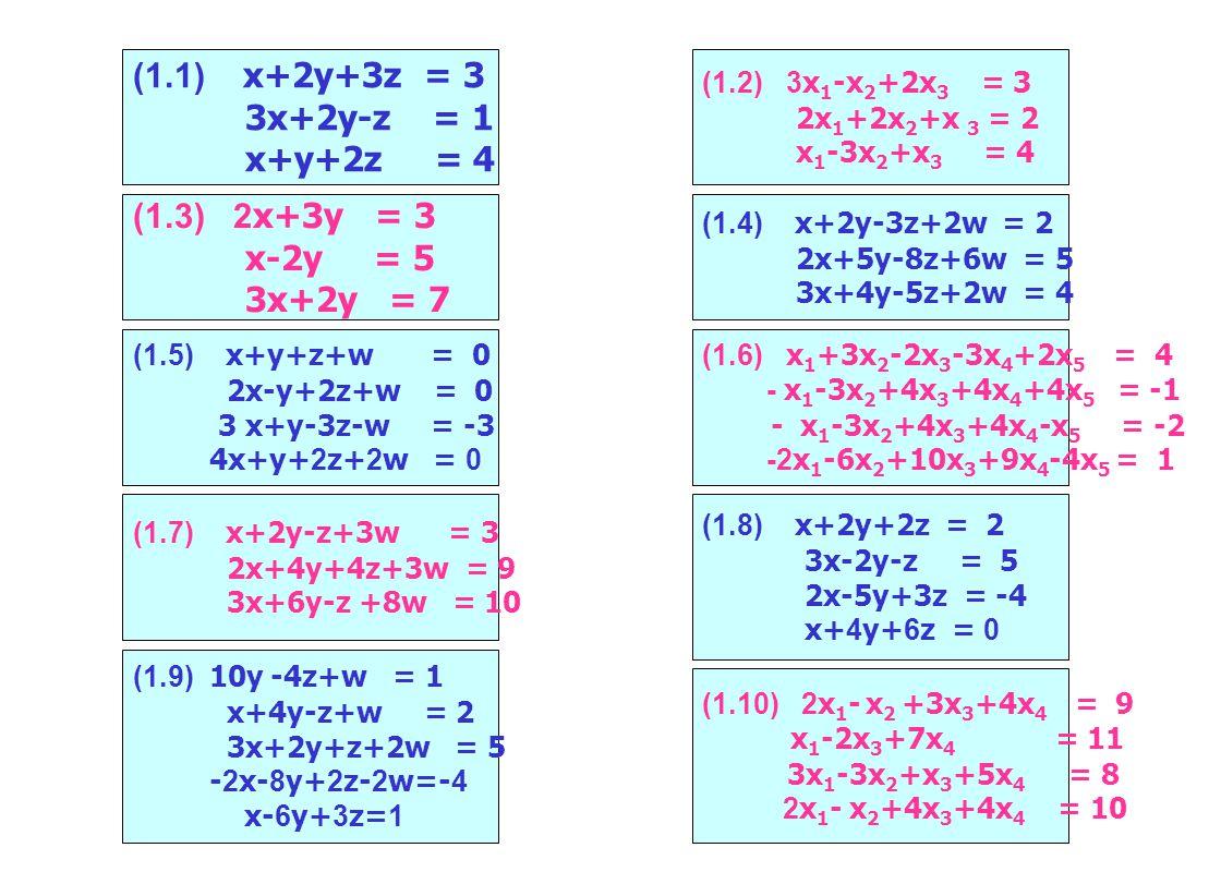 (1.1) x+2y+3z = 3 3x+2y-z = 1 x+y+2z = 4 (1.3) 2x+3y = 3 x-2y = 5