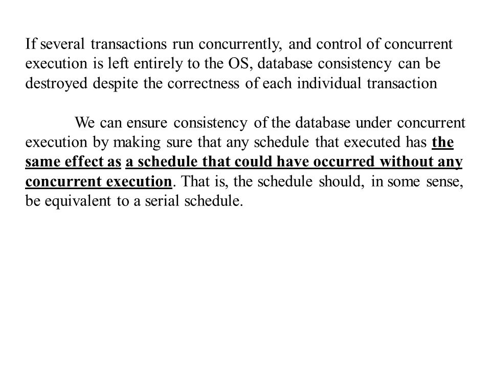 If several transactions run concurrently, and control of concurrent