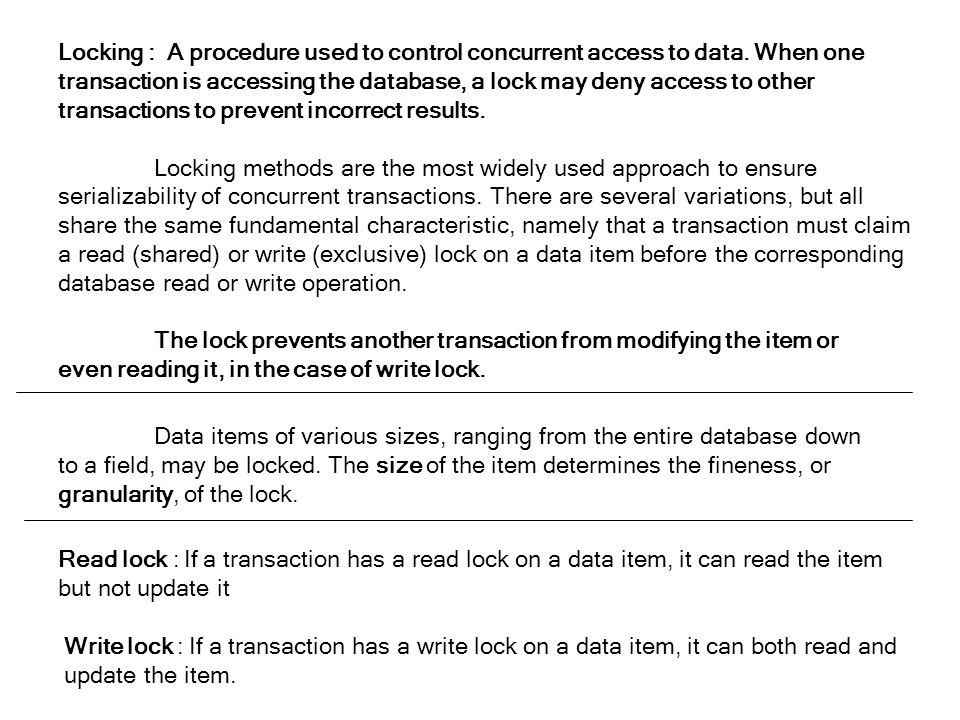 Locking : A procedure used to control concurrent access to data