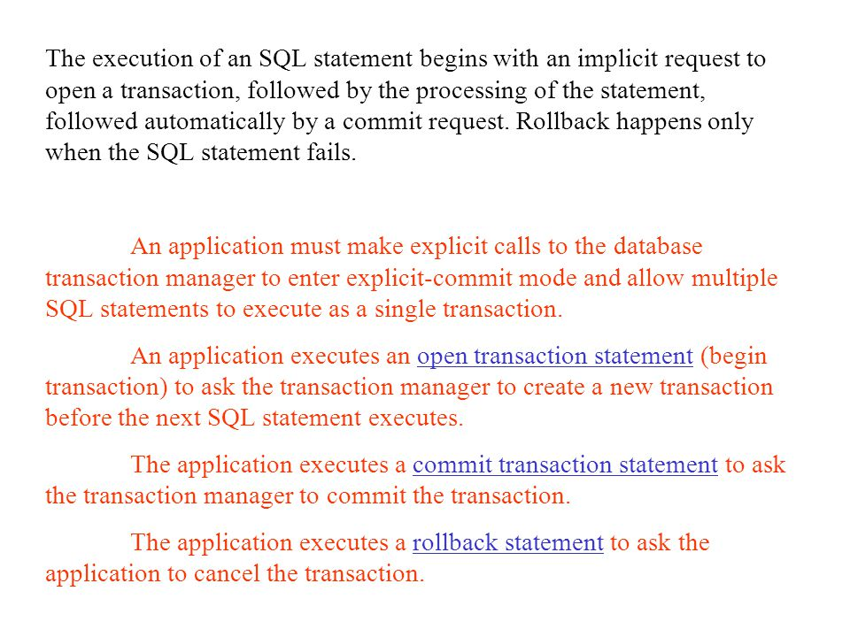 The execution of an SQL statement begins with an implicit request to open a transaction, followed by the processing of the statement, followed automatically by a commit request. Rollback happens only when the SQL statement fails.