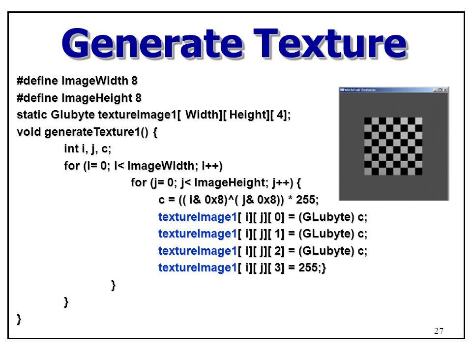 Generate Texture #define ImageWidth 8 #define ImageHeight 8