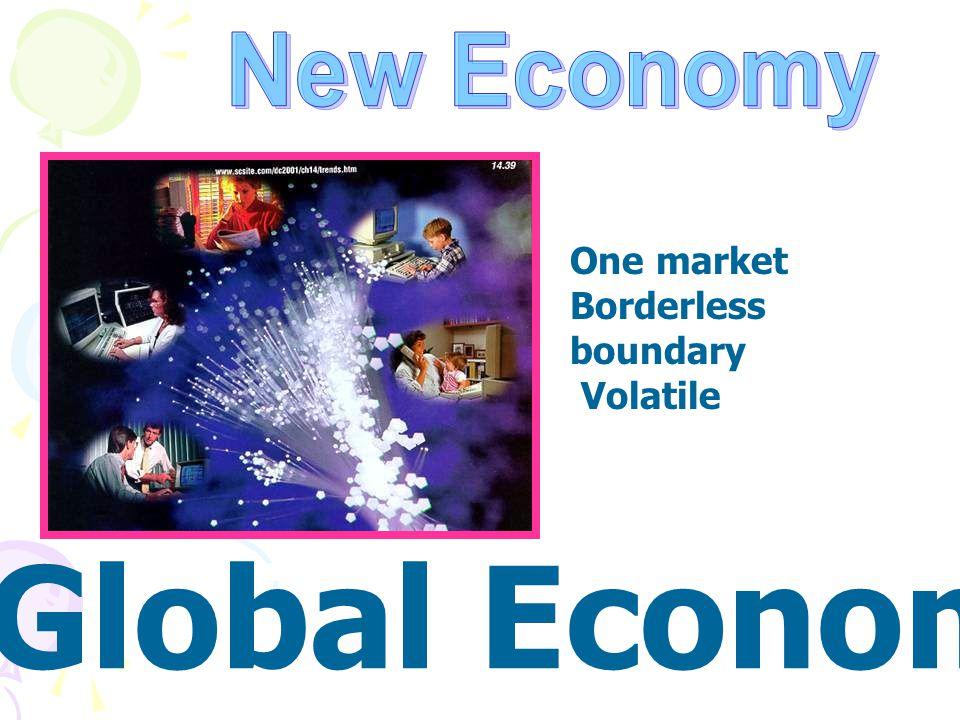 New Economy One market Borderless boundary Volatile Global Economy
