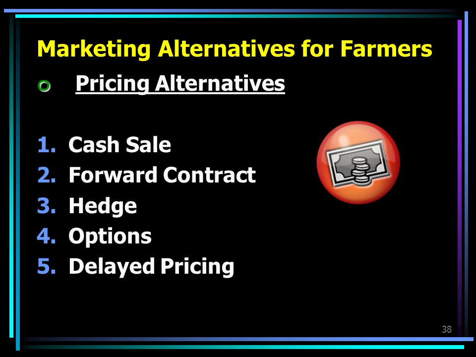 Pricing Alternatives Marketing Alternatives for Farmers Cash Sale