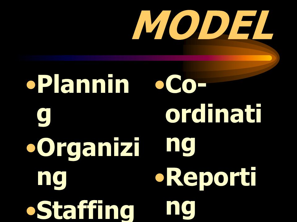 POSDCORB MODEL Planning Organizing Staffing Directing, Co-ordinating
