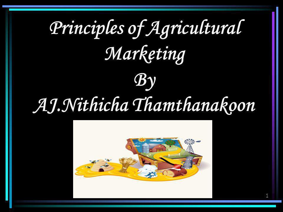 Principles of Agricultural Marketing By AJ.Nithicha Thamthanakoon