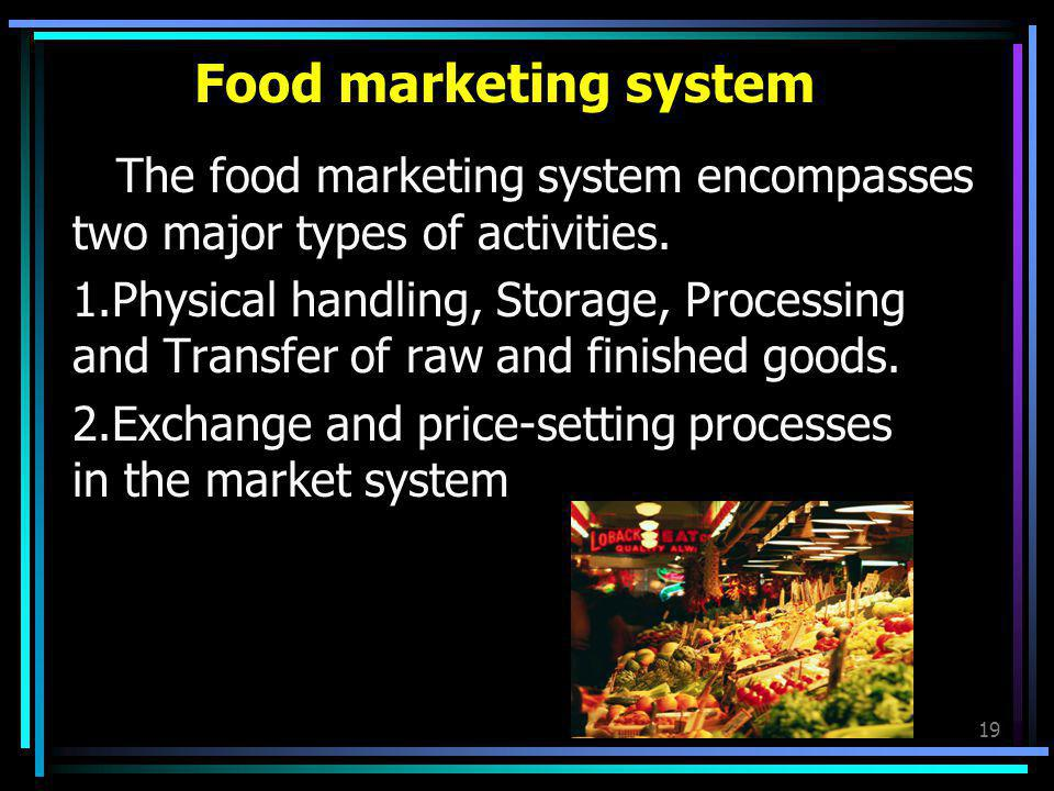Food marketing system The food marketing system encompasses two major types of activities.