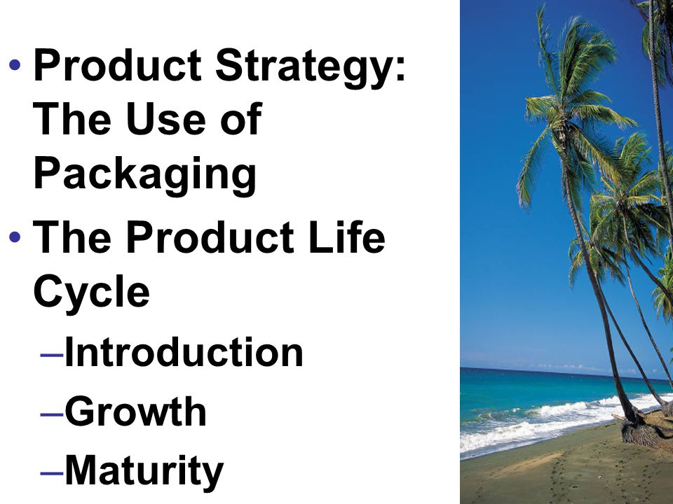 Product Strategy: The Use of Packaging The Product Life Cycle