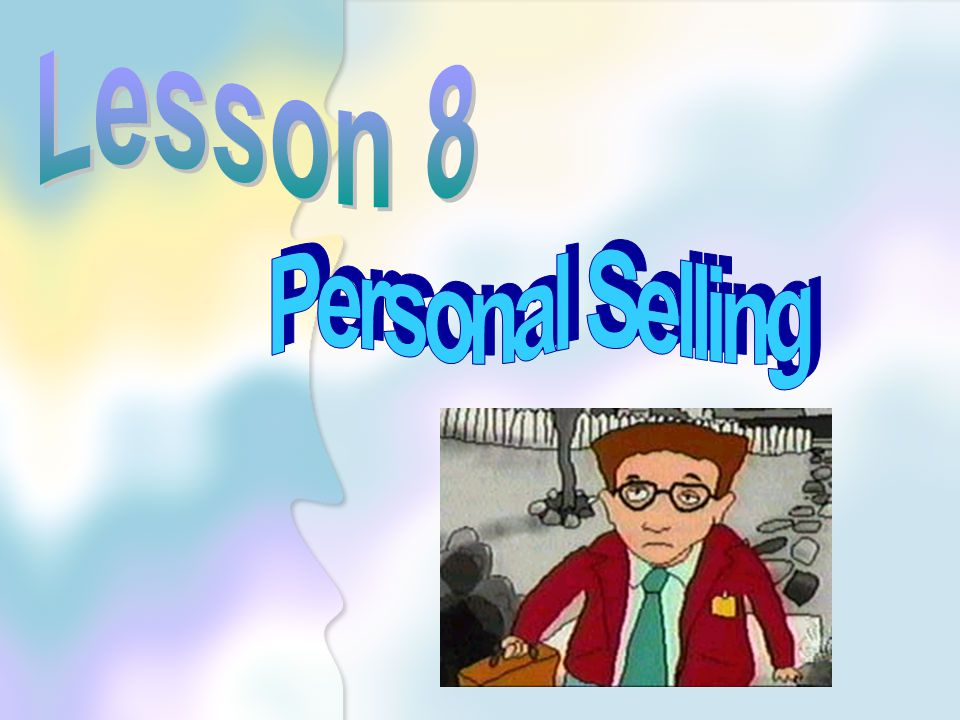 Lesson 8 Personal Selling