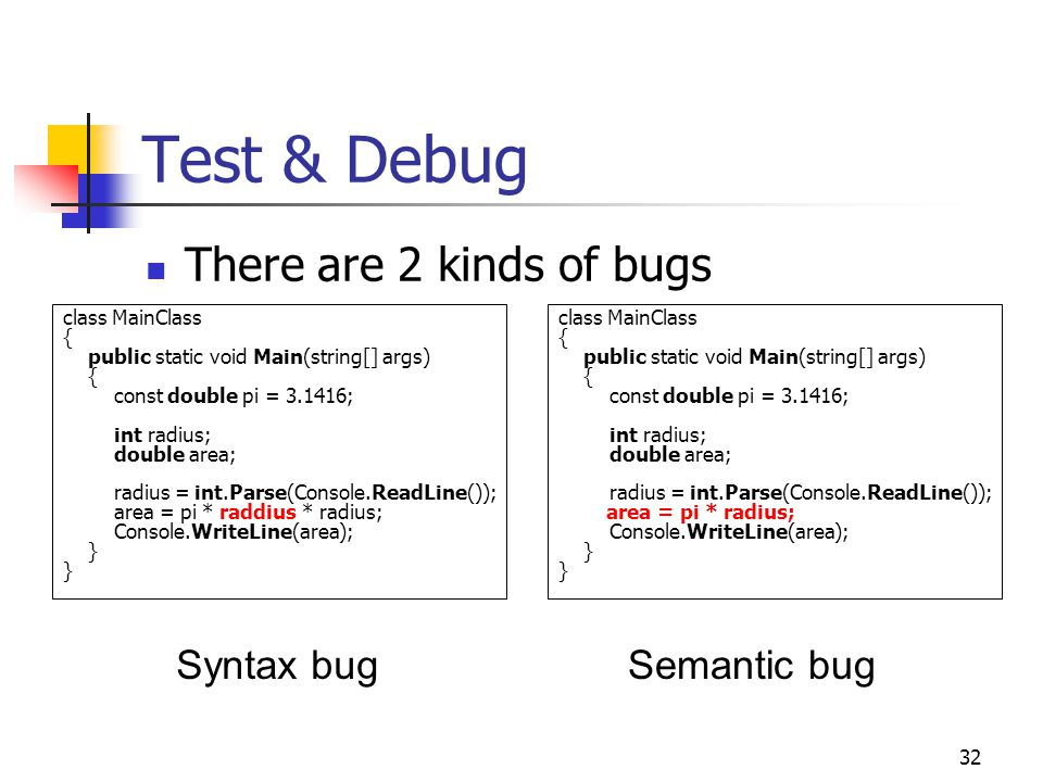 Test & Debug There are 2 kinds of bugs Syntax bug Semantic bug