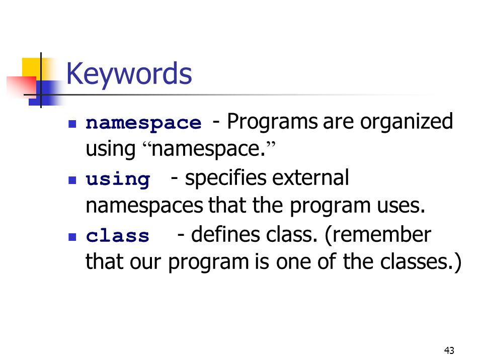 Keywords namespace - Programs are organized using namespace.