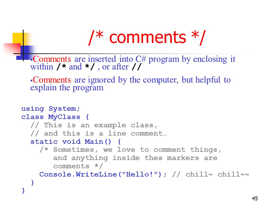 /* comments */ Comments are inserted into C# program by enclosing it within /* and */ , or after //