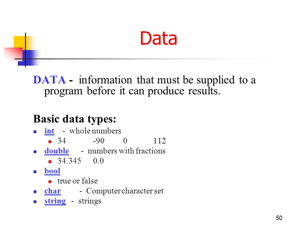 Data DATA - information that must be supplied to a program before it can produce results. Basic data types: