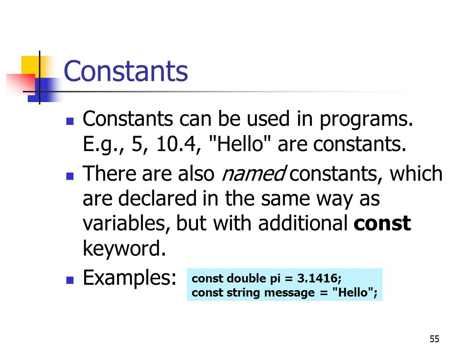 Constants Constants can be used in programs. E.g., 5, 10.4, Hello are constants.