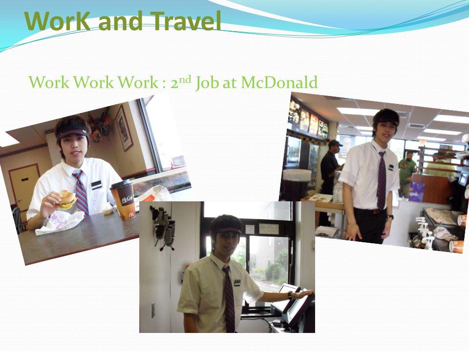 WorK and Travel Work Work Work : 2nd Job at McDonald