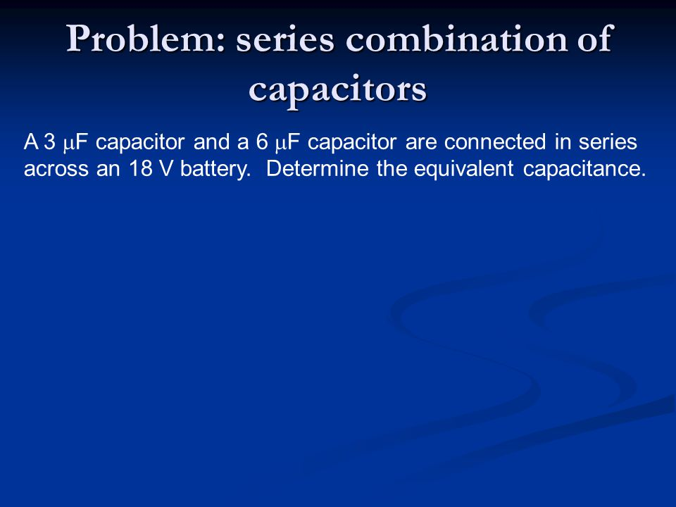 Problem: series combination of capacitors