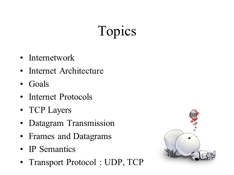 Topics Internetwork Internet Architecture Goals Internet Protocols