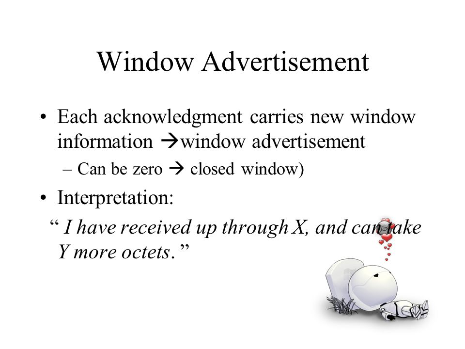 Window Advertisement Each acknowledgment carries new window information window advertisement. Can be zero  closed window)