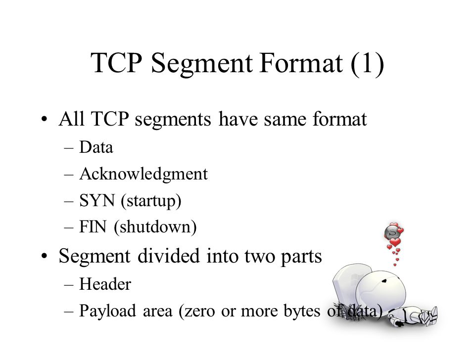 TCP Segment Format (1) All TCP segments have same format