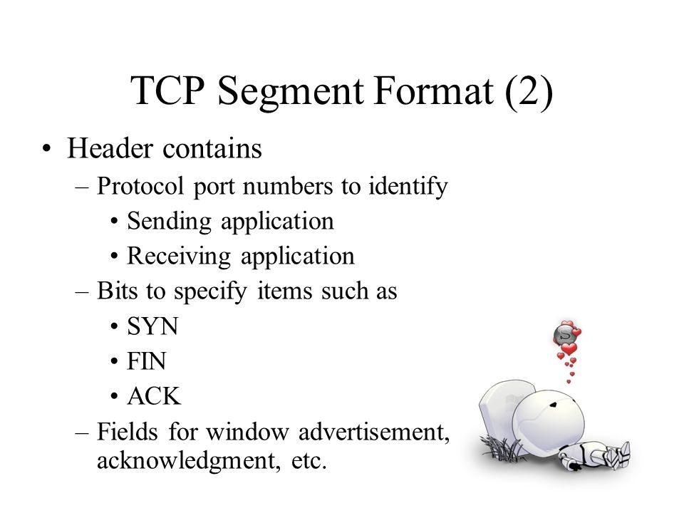 TCP Segment Format (2) Header contains