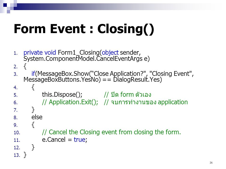 Form Event : Closing() private void Form1_Closing(object sender, System.ComponentModel.CancelEventArgs e)