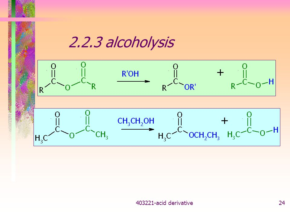 2.2.3 alcoholysis acid derivative