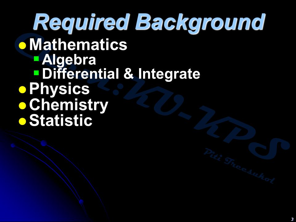 Required Background Mathematics Physics Chemistry Statistic Algebra