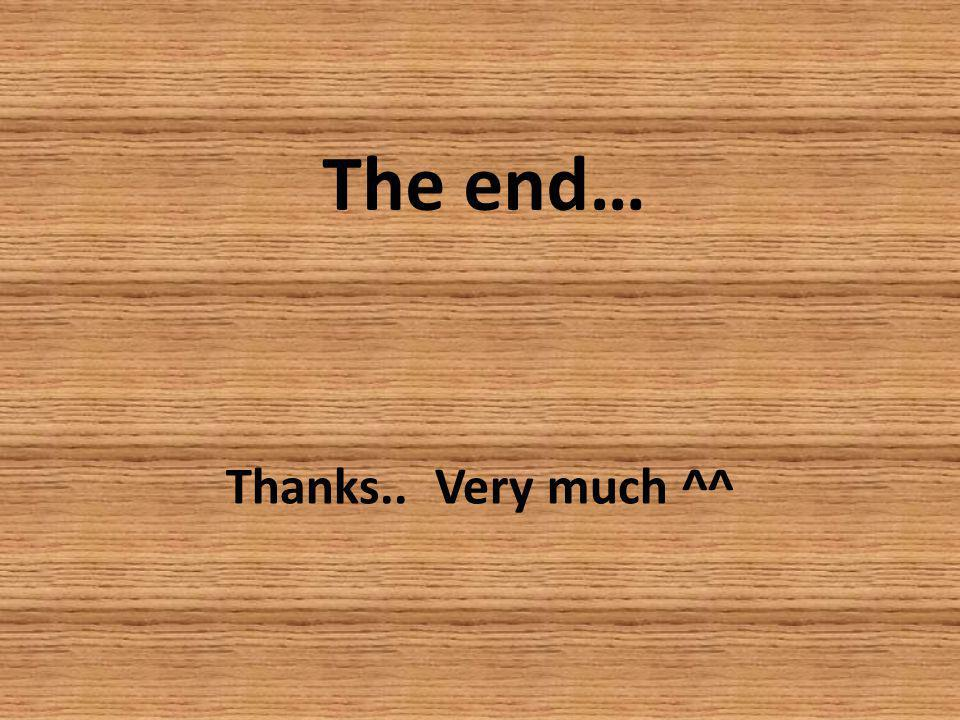 The end… Thanks.. Very much ^^