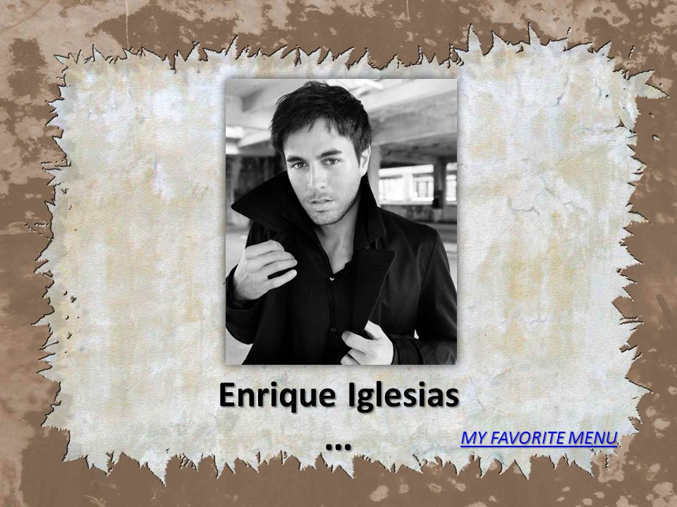 Enrique Iglesias … MY FAVORITE MENU