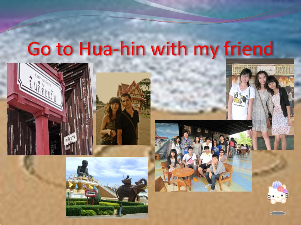 Go to Hua-hin with my friend