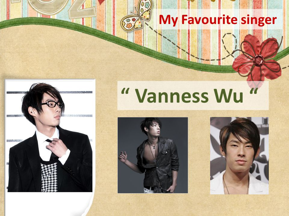 My Favourite singer Vanness Wu