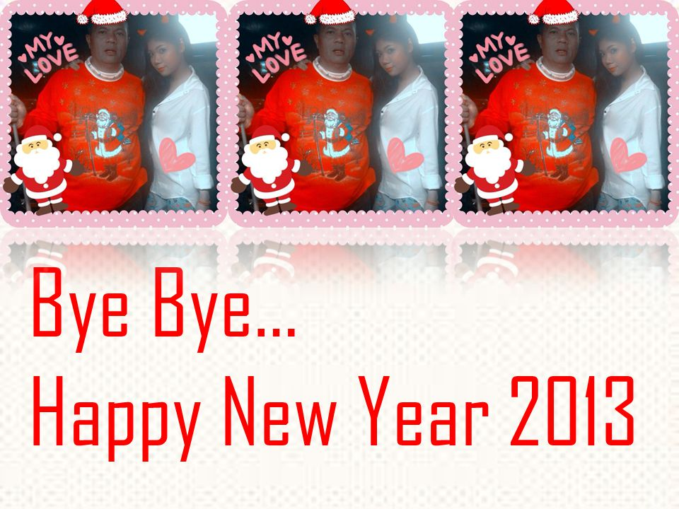 Bye Bye… Happy New Year 2013