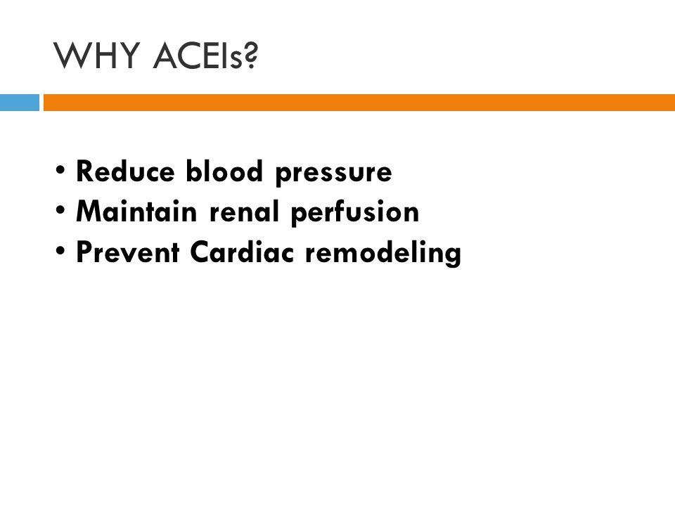 WHY ACEIs Reduce blood pressure Maintain renal perfusion