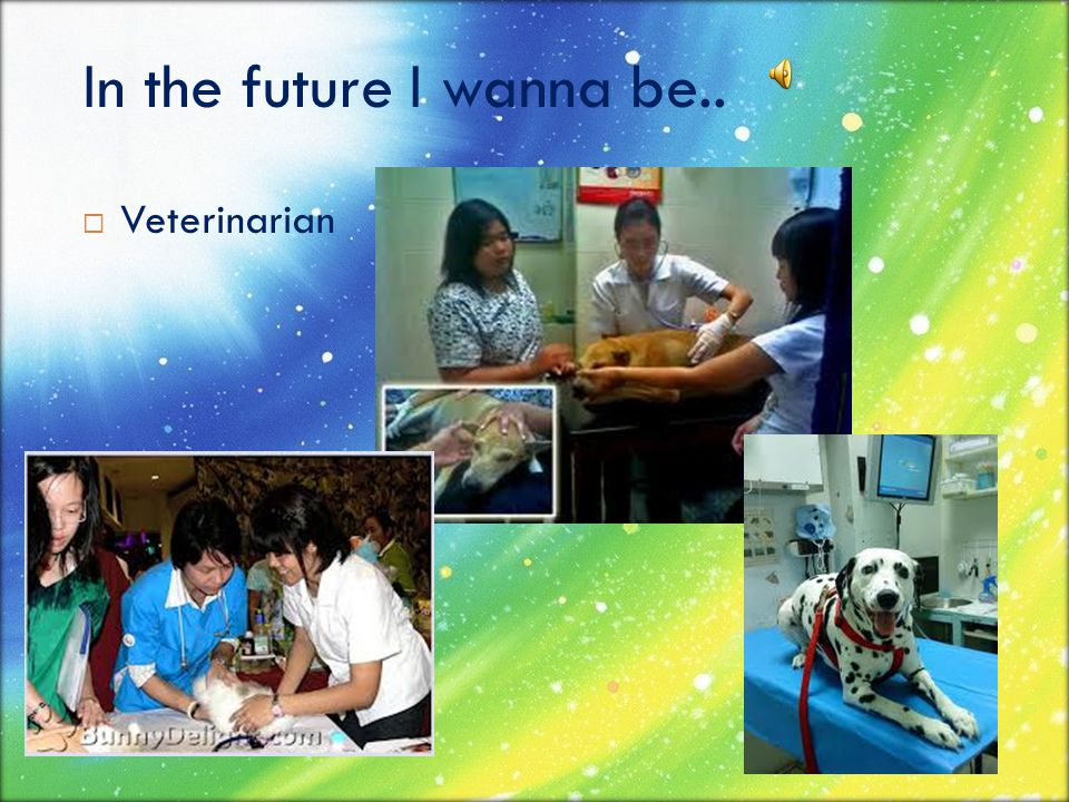 In the future I wanna be.. Veterinarian