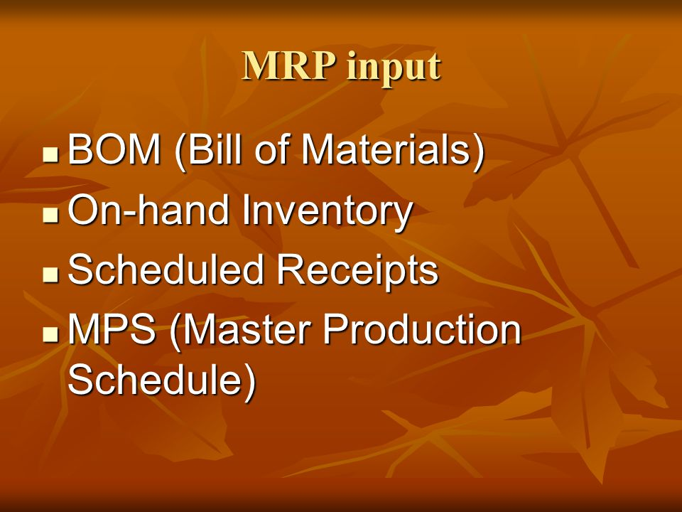 MRP input BOM (Bill of Materials) On-hand Inventory.