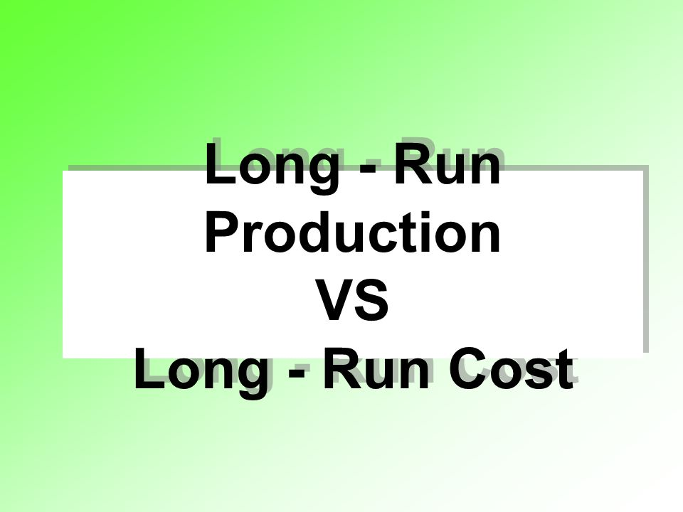 Long - Run Production VS Long - Run Cost