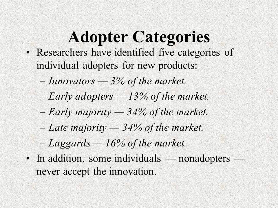Adopter Categories Researchers have identified five categories of individual adopters for new products:
