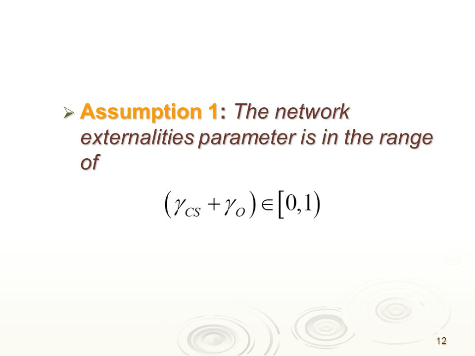 Assumption 1: The network externalities parameter is in the range of