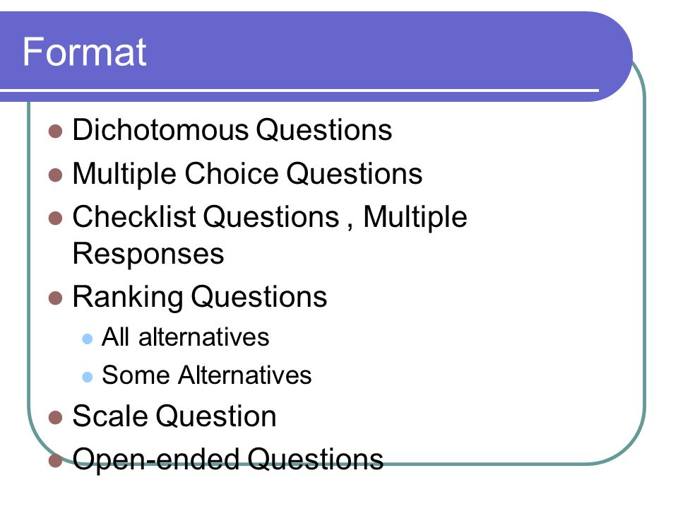 Format Dichotomous Questions Multiple Choice Questions