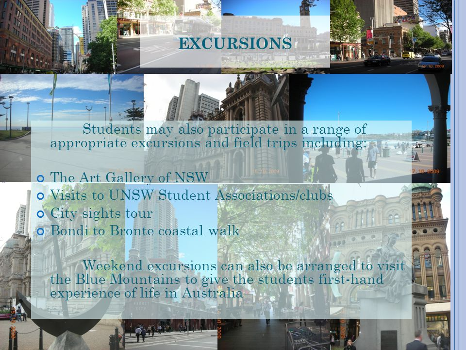 excursions Students may also participate in a range of appropriate excursions and field trips including:
