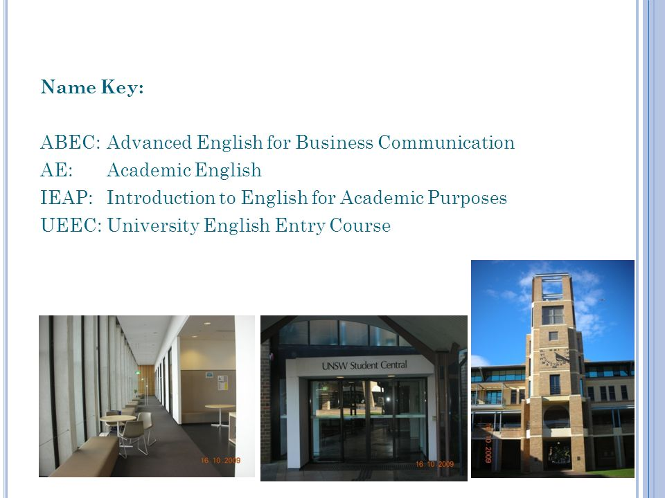 Name Key: ABEC: Advanced English for Business Communication AE: Academic English IEAP: Introduction to English for Academic Purposes UEEC: University English Entry Course