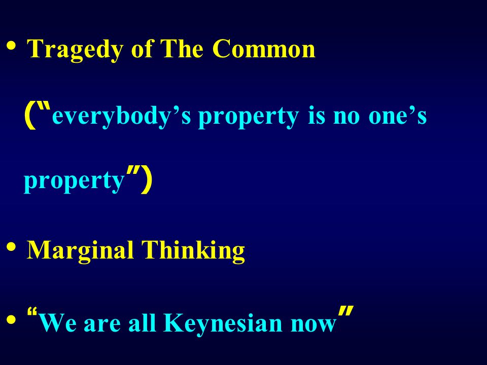 • Tragedy of The Common ( everybody's property is no one's property )
