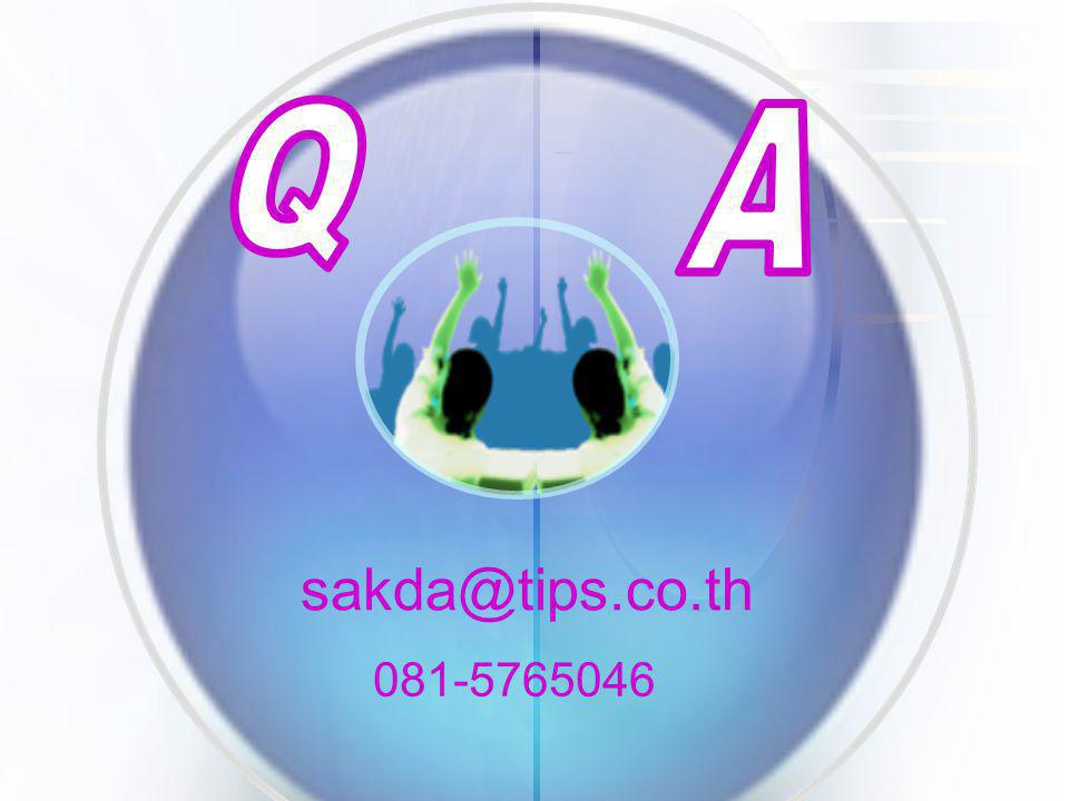 Q A sakda@tips.co.th 081-5765046